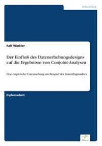 Der Einfluss Des Datenerhebungsdesigns Auf Die Ergebnisse Von Conjoint-Analysen