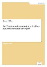 Der Transformationsproze Von Der Plan- Zur Marktwirtschaft in Ungarn