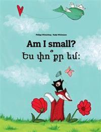 Am I Small? Yes P'Vo K'r Yem?: Children's Picture Book English-Armenian (Bilingual Edition)