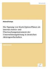Die Eignung Von Stock-Option-Planen ALS Internes Anreiz- Und Uberwachungsinstrument Der Unternehmungsleitung in Deutschen Aktiengesellschaften