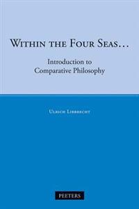 Within the Four Seas...: Introduction to Comparative Philosophy