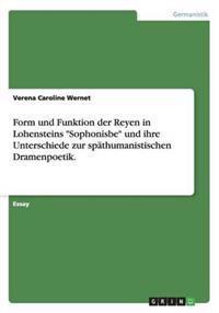 Form Und Funktion Der Reyen in Lohensteins Sophonisbe Und Ihre Unterschiede Zur Spathumanistischen Dramenpoetik.