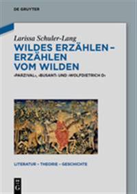 Wildes Erzahlen - Erzahlen Vom Wilden: 'Parzival', 'Busant' Und 'Wolfdietrich D'