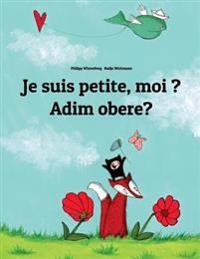 Je Suis Petite, Moi ? Adim Obere?: Un Livre D'Images Pour Les Enfants (Edition Bilingue Francais-Igbo)