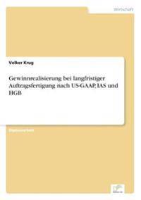 Gewinnrealisierung Bei Langfristiger Auftragsfertigung Nach Us-GAAP, IAS Und Hgb