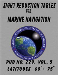 Sight Reduction Tables for Marine Navigation Volume 5.