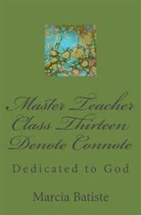 Master Teacher Class Thirteen Denote Connote: Dedicated to God