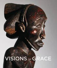 Visions of Grace - 100 African masterpieces from the collection of Daniel and Marian Malcolm