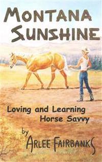 Montana Sunshine: Loving and Learning Horse Savvy