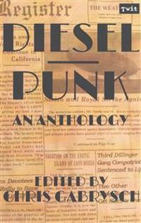Dieselpunk: An Anthology