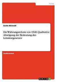 Die Wahrungsreform Von 1948. Qualitative Abwagung Der Bedeutung Des Leitsatzegesetzes