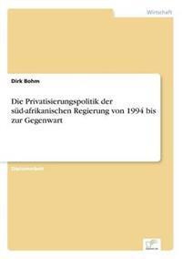 Die Privatisierungspolitik Der Sud-Afrikanischen Regierung Von 1994 Bis Zur Gegenwart