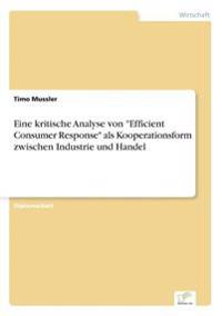"""Eine Kritische Analyse Von """"Efficient Consumer Response"""" ALS Kooperationsform Zwischen Industrie Und Handel"""