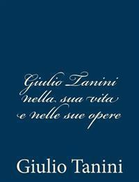 Giulio Tanini Nella Sua Vita E Nelle Sue Opere