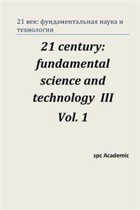 21 Century: Fundamental Science and Technology III. Vol 1.: Proceedings of the Conference. Moscow, 23-24.01.14