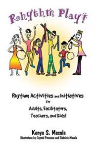 Rhythm Play!: Rhythm Activities and Initiatives for Adults, Facilitators, Teachers, & Kids!