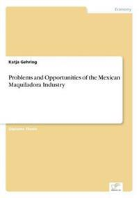 Problems and Opportunities of the Mexican Maquiladora Industry