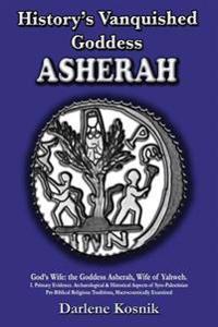 Asherah: History's Vanquished Goddess