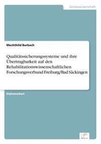 Qualitatssicherungssysteme Und Ihre Ubertragbarkeit Auf Den Rehabilitationswissenschaftlichen Forschungsverbund Freiburg/Bad Sackingen