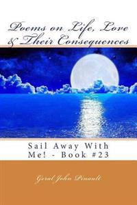 Poems on Life, Love & Their Consequences: Sail Away with Me! - Book #23