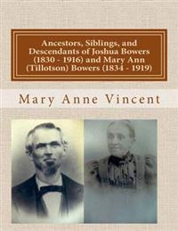 Ancestors, Siblings, and Descendants of Joshua Bowers (1830 - 1916) and Mary Ann (Tillotson) Bowers (1834 - 1919)