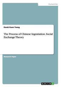 The Process of Chinese Ingratiation. Social Exchange Theory