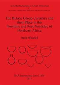 The Butana Group Ceramics and Their Place in the Neolithic and Post-Neolithic of Northeast Africa