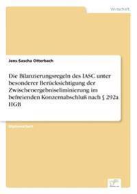 Die Bilanzierungsregeln Des Iasc Unter Besonderer Berucksichtigung Der Zwischenergebniseliminierung Im Befreienden Konzernabschlu Nach 292a Hgb