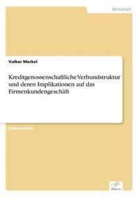 Kreditgenossenschaftliche Verbundstruktur Und Deren Implikationen Auf Das Firmenkundengeschaft