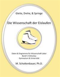 Gleite, Drehe, & Springe: Die Wissenschaft Der Eislaufen: Band 5: Daten & Diagramme Fur Wissenschaft Labor: Eishockey