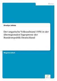 Der Ungarische Volksaufstand 1956 in Der Uberregionalen Tagespresse Der Bundesrepublik Deutschland
