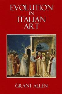 Evolution in Italian Art: (With Sixty-Five Reproductions from Photgraphs)