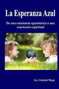 La Esperanza Azul: de Una Conciencia Egocentrica a Una Conciencia Espiritual