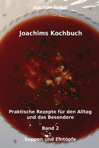 Joachims Kochbuch Band 2 Suppen Und Eintopfe: Praktische Rezepte Fur Den Alltag Und Das Besondere