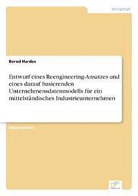 Entwurf Eines Reengineering-Ansatzes Und Eines Darauf Basierenden Unternehmensdatenmodells Fur Ein Mittelstandisches Industrieunternehmen