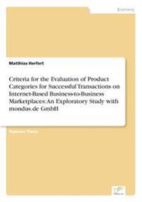 Criteria for the Evaluation of Product Categories for Successful Transactions on Internet-Based Business-To-Business Marketplaces
