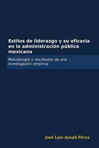Estilos De Liderazgo Y Su Eficacia En La Administracion Publica Mexicana
