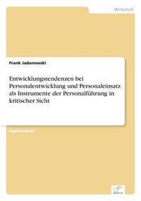 Entwicklungstendenzen Bei Personalentwicklung Und Personaleinsatz ALS Instrumente Der Personalfuhrung in Kritischer Sicht