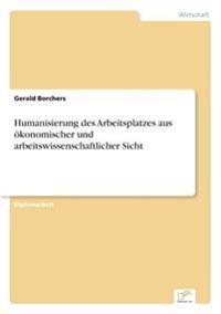 Humanisierung Des Arbeitsplatzes Aus Okonomischer Und Arbeitswissenschaftlicher Sicht