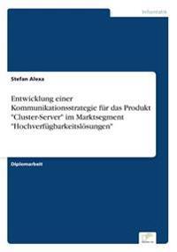 """Entwicklung Einer Kommunikationsstrategie Fur Das Produkt """"Cluster-Server"""" Im Marktsegment """"Hochverfugbarkeitslosungen"""""""