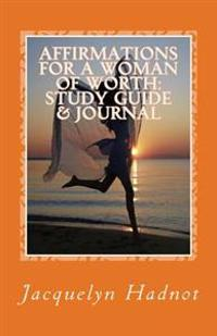 Affirmations for a Woman of Worth: Study Guide & Journal