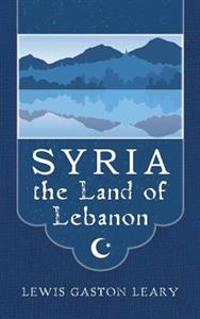 Syria the Land of Lebanon