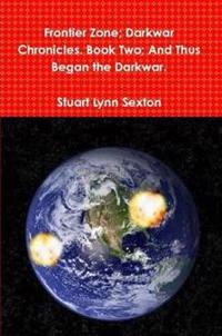 Frontier Zone; Darkwar Chronicles. Book Two; And Thus Began the Darkwar.