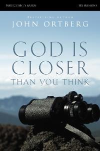 God Is Closer Than You Think Participant's Guide