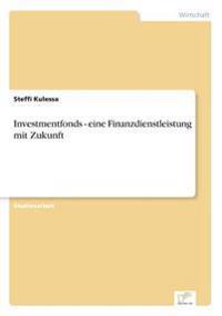 Investmentfonds - Eine Finanzdienstleistung Mit Zukunft