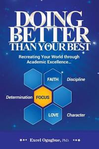 Doing Better Than Your Best: Recreating Your World Through Academic Excellence...