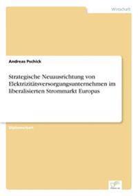 Strategische Neuausrichtung Von Elektrizitatsversorgungsunternehmen Im Liberalisierten Strommarkt Europas