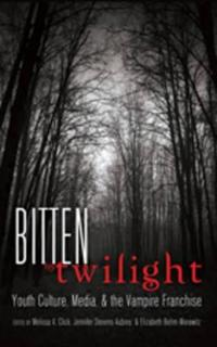 Bitten by Twilight: Youth Culture, Media, and the Vampire Franchise