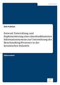 Entwurf, Entwicklung Und Implementierung Eines Datenbankbasierten Informationssystems Zur Unterstutzung Des Benchmarking-Prozesses in Der Keramischen Industrie