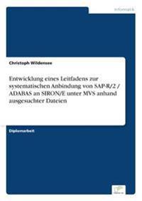 Entwicklung Eines Leitfadens Zur Systematischen Anbindung Von SAP-R/2 / Adabas an Siron/E Unter MVS Anhand Ausgesuchter Dateien